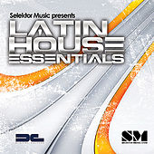 Selektor Music Presents Latin House Essentials: Album Compilation by Various Artists