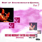 Play & Download Best of Shahenshah-e-Qawwal, Part 7 / Best of Nusrat Fateh Ali Khan - Remixes, Vol. 127 by Nusrat Fateh Ali Khan | Napster