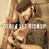 Play & Download Better Days by Derek Lee Bishop | Napster