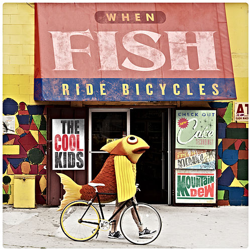When Fish Ride Bicycles (Explicit) by Cool Kids