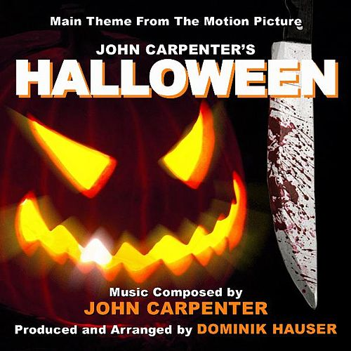 Play & Download Halloween - Theme from the Motion Picture (feat. Dominik Hauser) - Single by John Carpenter | Napster