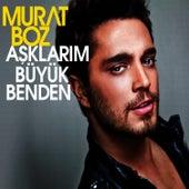 Aşklarım Büyük Benden by Murat Boz