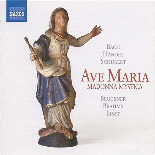 Play & Download Ave Maria: Madonna Mystica - Bach, J.S. / Handel, G.F. / Schubert, F. / Bruckner, A. / Brahms, J. / Liszt, F. by Various Artists | Napster