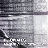 Play & Download Rainy Days and Remixes EP by The Opiates | Napster