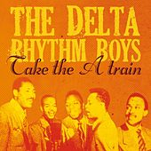 Play & Download Take the 'A' Train by Delta Rhythm Boys | Napster