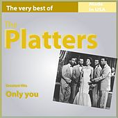 The Very Best of The Platters: Only You (Greatest Hits Made in USA) by The Platters