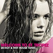 Welcome to St. Tropez (20 Hot & Wet House Tunes) by Various Artists