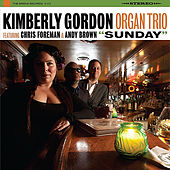Play & Download Sunday (feat. Chris Foreman & Andy Brown) by Kimberly Gordon Organ Trio | Napster