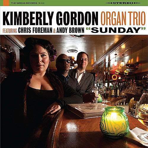 Sunday (feat. Chris Foreman & Andy Brown) by Kimberly Gordon Organ Trio