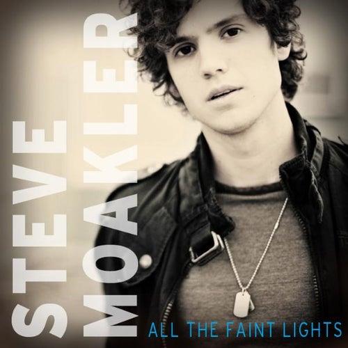All The Faint Lights by Steve Moakler