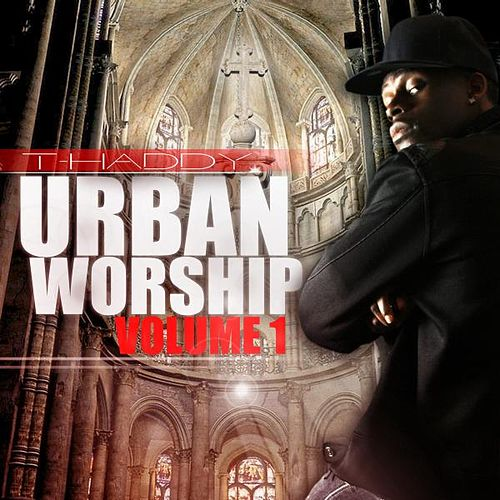 Play & Download Urban Worship, Vol 1. by T Haddy | Napster