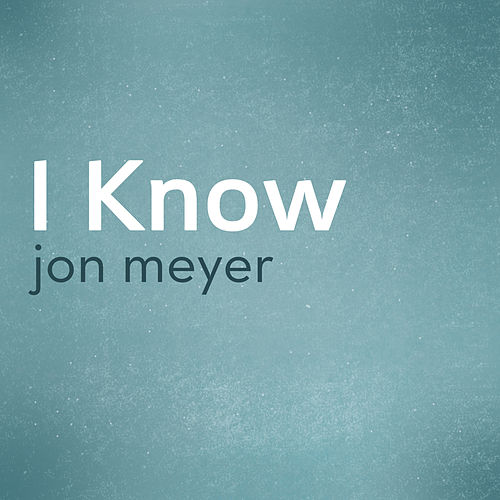 Play & Download I Know - Single by Jon Meyer | Napster