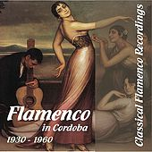 Play & Download Classical Flamenco Recordings - Flamenco in Cordoba,  1930 - 1960 by Various Artists | Napster
