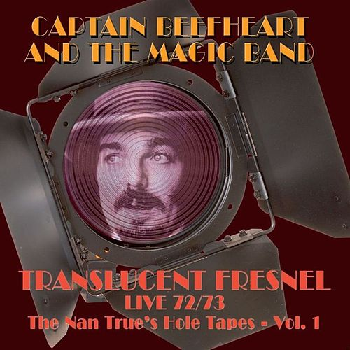 Translucent Fresnel Live 72/73 (The Nan Trues Hole Tape Vol.1) by Captain Beefheart