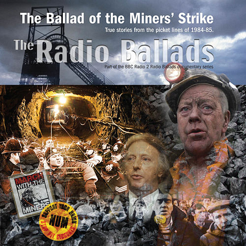 The Radio Ballads: The Ballad of the Miner's Strike by Various Artists