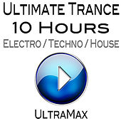 Ultimate Trance (10 Hours of Electro / Techno / House) by UltraMax