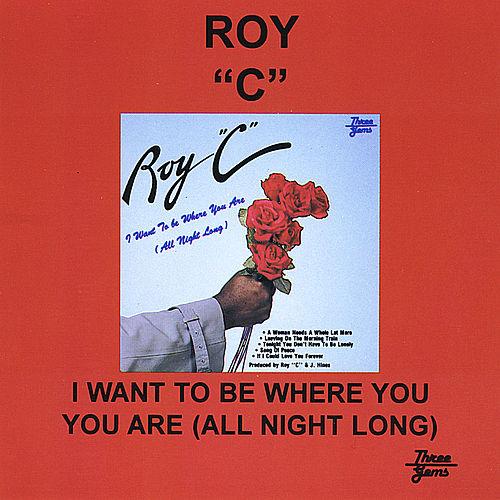 Play & Download I Want to Be Where You Are All Night Long by Roy C | Napster