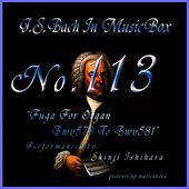Play & Download Bach In Musical Box 113 / Fuga For Organ Bwv578 To Bwv581 by Shinji Ishihara | Napster