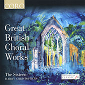 Play & Download Great British Choral Works by The Sixteen | Napster