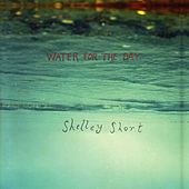 Water for a Day by Shelley Short