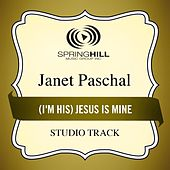 Play & Download (I'm His) Jesus Is Mine (Studio Track) by Janet Paschal | Napster
