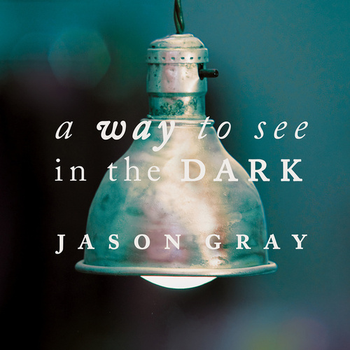 Play & Download A Way To See In The Dark by Jason Gray | Napster
