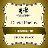 You Can Dream (Studio Track) by David Phelps
