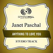 Play & Download Anything To Love You (Studio Track) by Janet Paschal | Napster