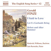Finzi: I Said To Love / Let Us Garlands Bring / Before and After Summer  (English Song, Vol. 12) by Roderick Williams