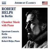 Play & Download Robert Helps in Berlin - Chamber Music with Piano by Various Artists | Napster