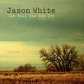Play & Download The Well Has Run Dry by Jason White | Napster