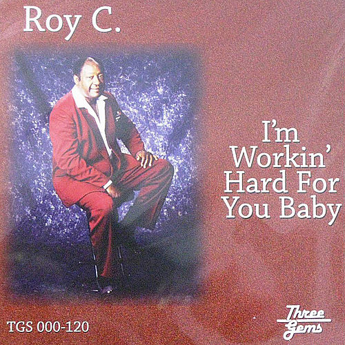Play & Download Im Working Hard For You Baby by Roy C | Napster