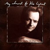 Play & Download My Utmost For His Highest by Bryan Duncan | Napster