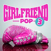 Girlfriend Pop 3 by Various Artists