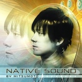 Play & Download Native Sound (By Mitsumoto) by Various Artists | Napster