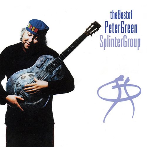 Play & Download The Best Of Peter Green Splinter Group by Peter Green | Napster