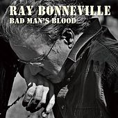 Play & Download Bad Man's Blood by Ray Bonneville | Napster