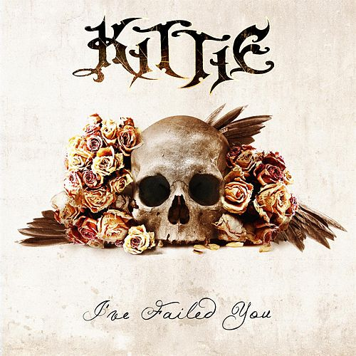 I've Failed You by Kittie