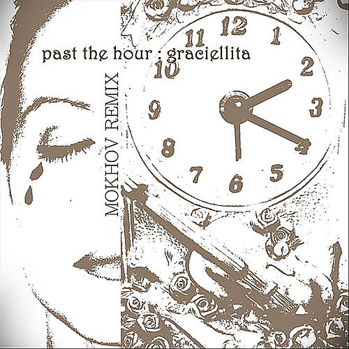 Past the Hour (Mokhov Remix) by Graciellita