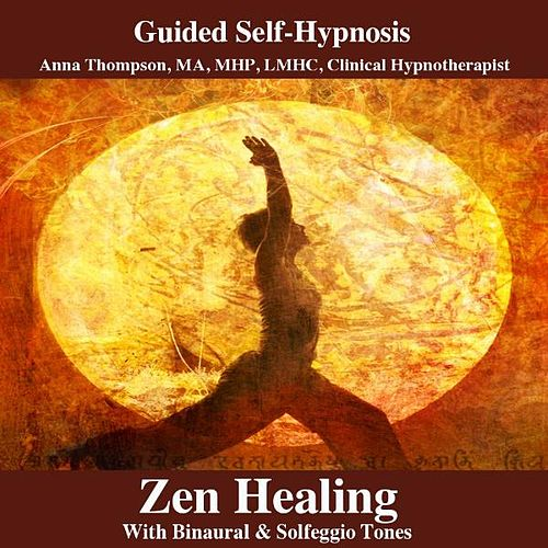 Play & Download Zen Healing Hypnosis With Binaural & Solfeggio Tones by Anna Thompson | Napster
