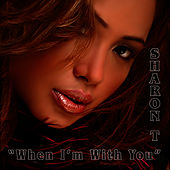 When I'm With You by Sharon T