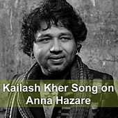 Play & Download Kailash Kher Song On Anna Hazare - Single by Kailash Kher | Napster