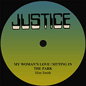 Slim Smith My Woman's Love/Sitting In The Park by Slim Smith