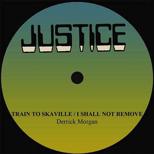 Play & Download Derrick Morgan Train To Skaville/I Shall Not Remove by Derrick Morgan | Napster