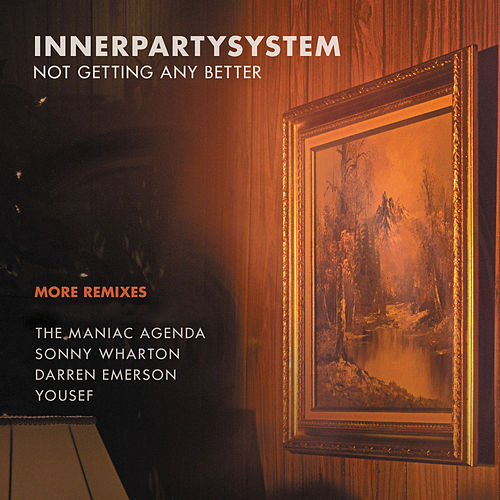 Not Getting Any Better: More Remixes - EP by Innerpartysystem