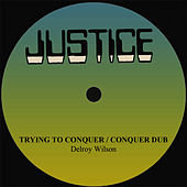 Play & Download Trying To Conquer by Delroy Wilson | Napster