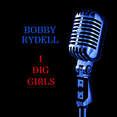 Play & Download I Dig Girls by Bobby Rydell | Napster