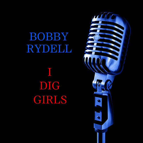Play & Download I Dig Girls by Bobby Rydell   Napster
