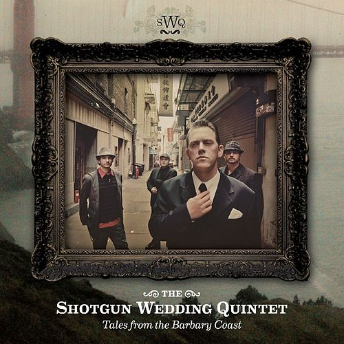 Play & Download Tales From The Barbary Coast by The Shotgun Wedding Quintet | Napster