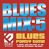 Play & Download Blues Mix vol. 5: Blues Party Time by Various Artists | Napster